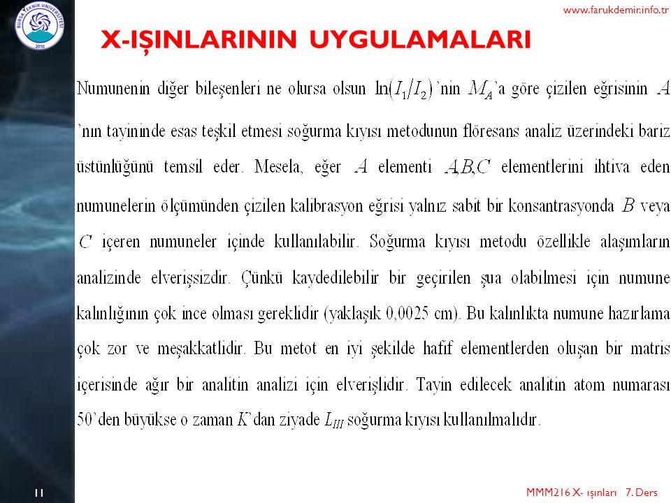 11 MMM216 X- ışınları 7. Ders www.farukdemir.info.tr X-IŞINLARININ UYGULAMALARI
