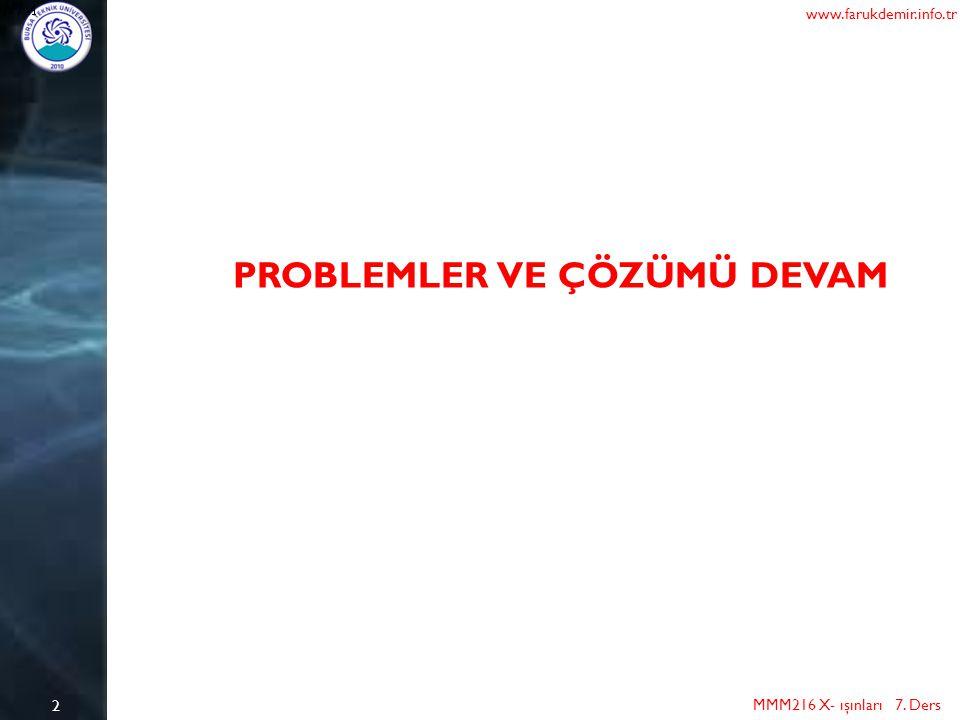 2 MMM216 X- ışınları 7. Ders www.farukdemir.info.tr PROBLEMLER VE ÇÖZÜMÜ DEVAM