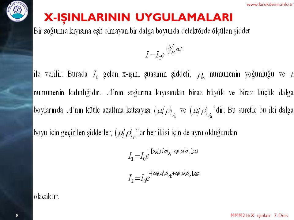 8 MMM216 X- ışınları 7. Ders www.farukdemir.info.tr X-IŞINLARININ UYGULAMALARI