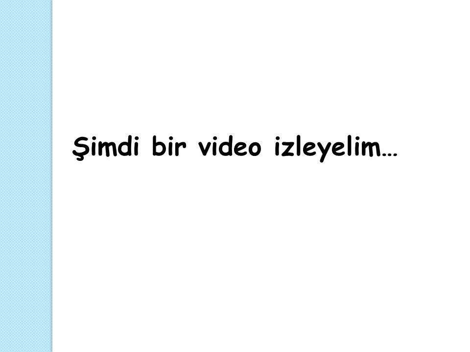 Şimdi bir video izleyelim…