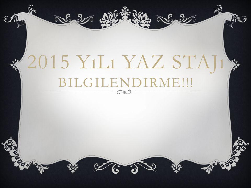 2015 YıLı YAZ STAJı BILGILENDIRME!!!