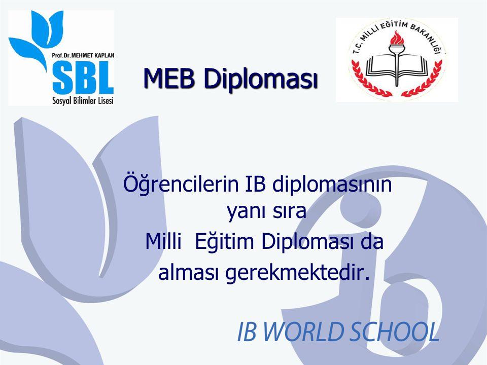 MEB Diploması Öğrencilerin IB diplomasının yanı sıra Milli Eğitim Diploması da alması gerekmektedir.