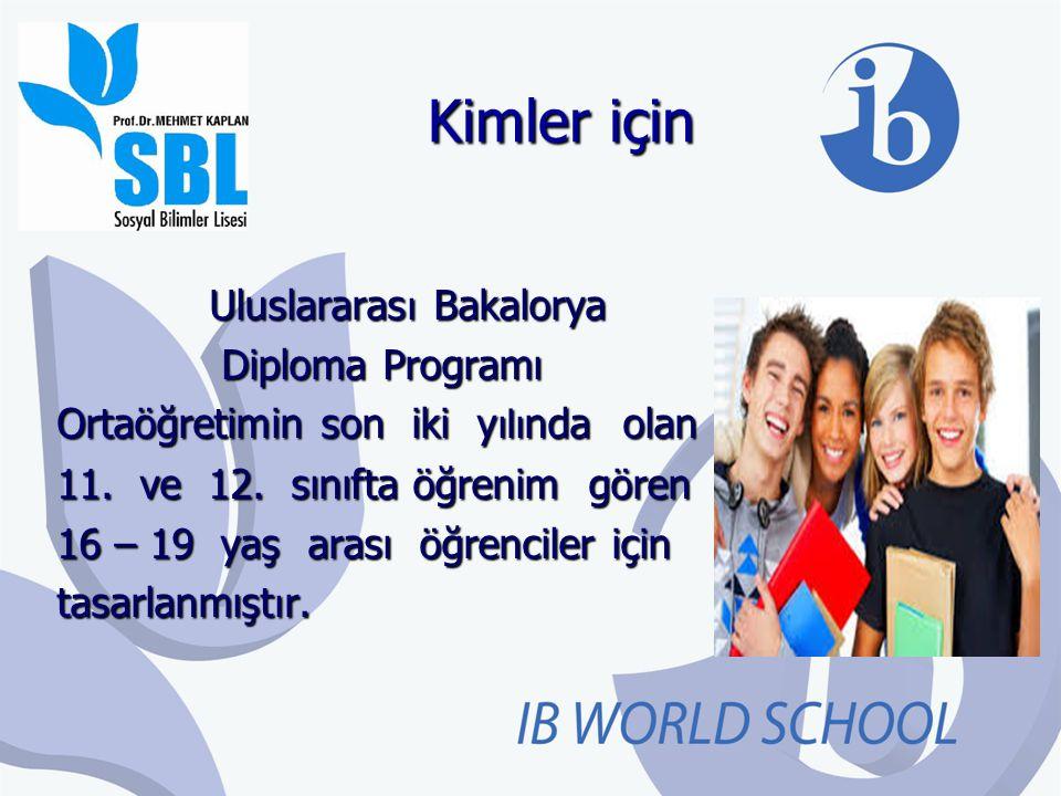 Kimler için Uluslararas ı Bakalorya Uluslararas ı Bakalorya Diploma Programı Ortaöğretimin son iki y ılı nda olan 11. ve 12. sınıfta öğrenim gören 16