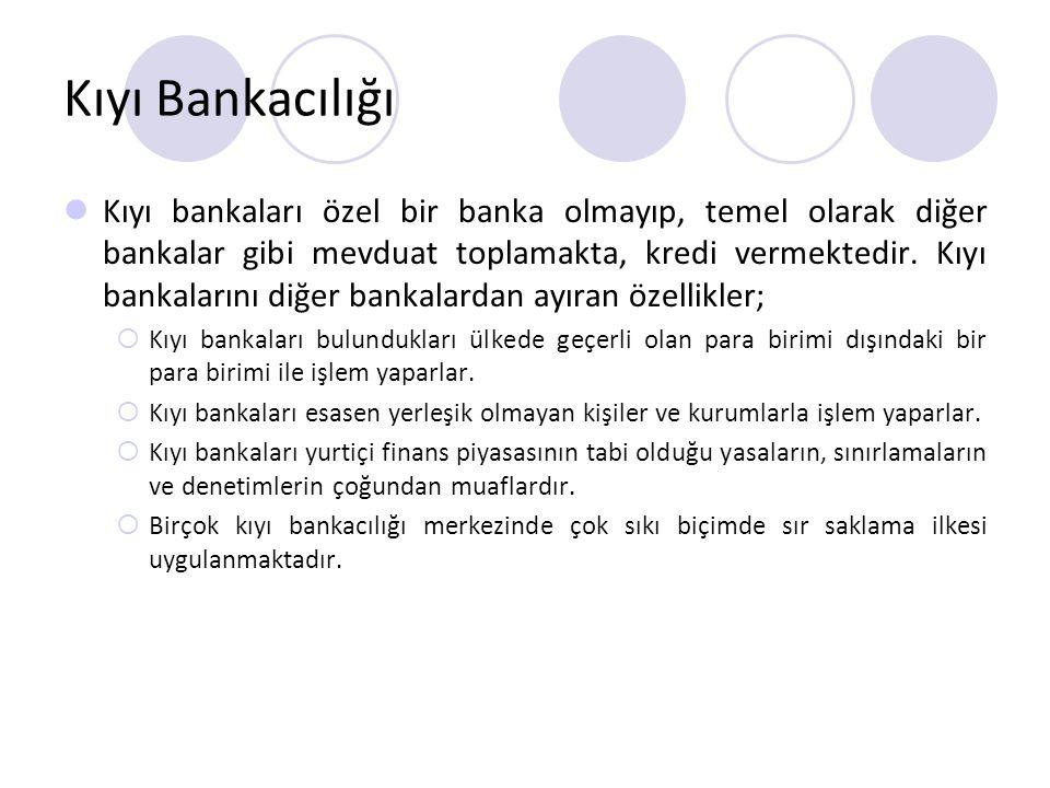 Kıyı Bankacılığının Ayırt Edici Özellikleri Kıyı bankaları çalıştıkları ülkelerdeki genel bankacılık mevzuatının dışında son derece esnek, denetimden uzak, liberal çalışma esaslarına tabi bulunmaktadırlar.