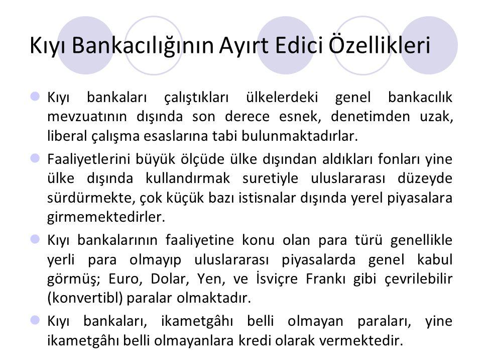 Kıyı Bankacılığının Ayırt Edici Özellikleri Kıyı bankaları çalıştıkları ülkelerdeki genel bankacılık mevzuatının dışında son derece esnek, denetimden