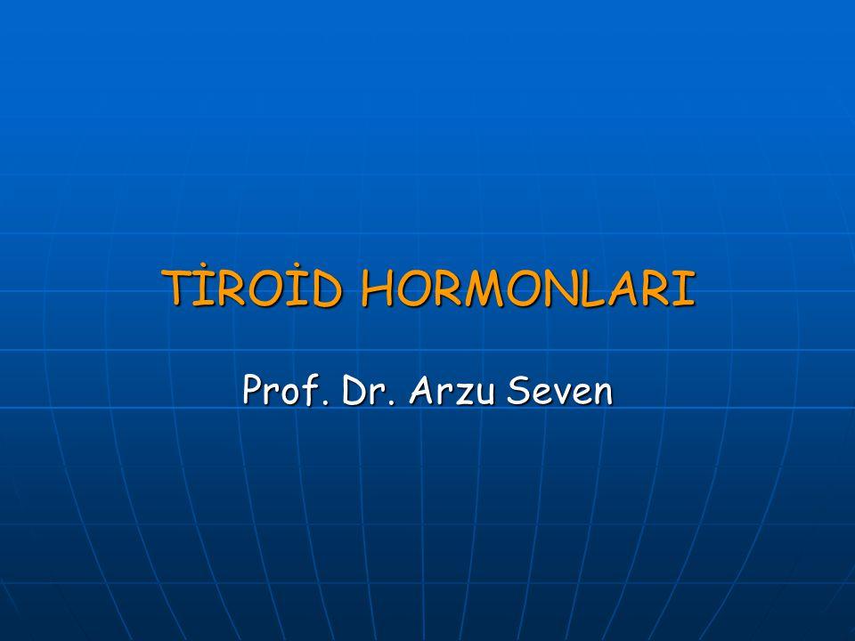 TİROİD HORMONLARI Prof. Dr. Arzu Seven