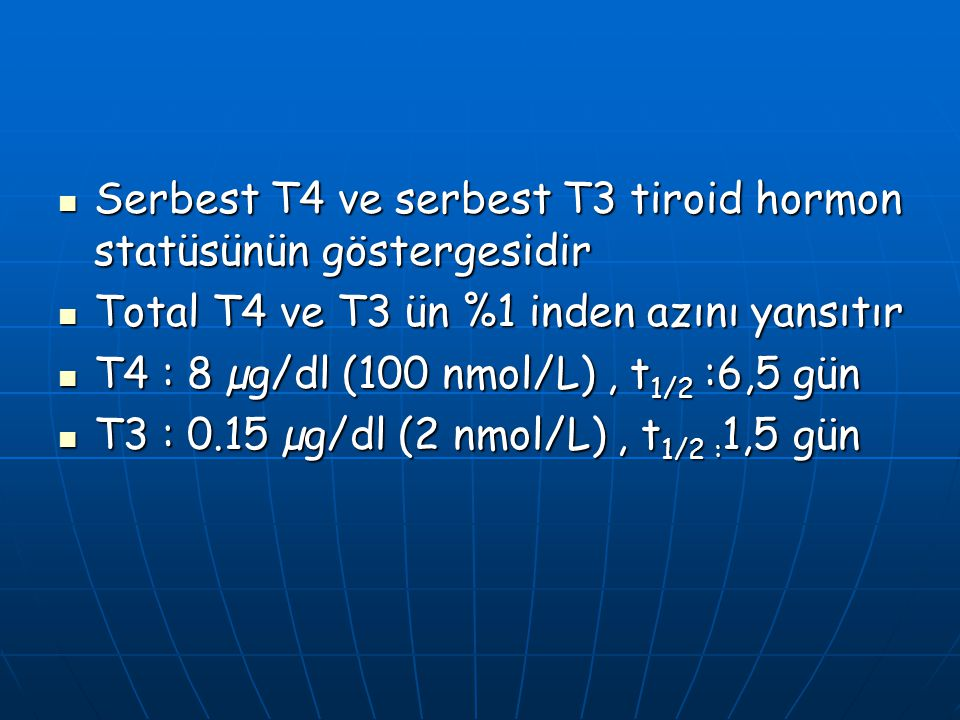 Serbest T4 ve serbest T3 tiroid hormon statüsünün göstergesidir Serbest T4 ve serbest T3 tiroid hormon statüsünün göstergesidir Total T4 ve T3 ün %1 i