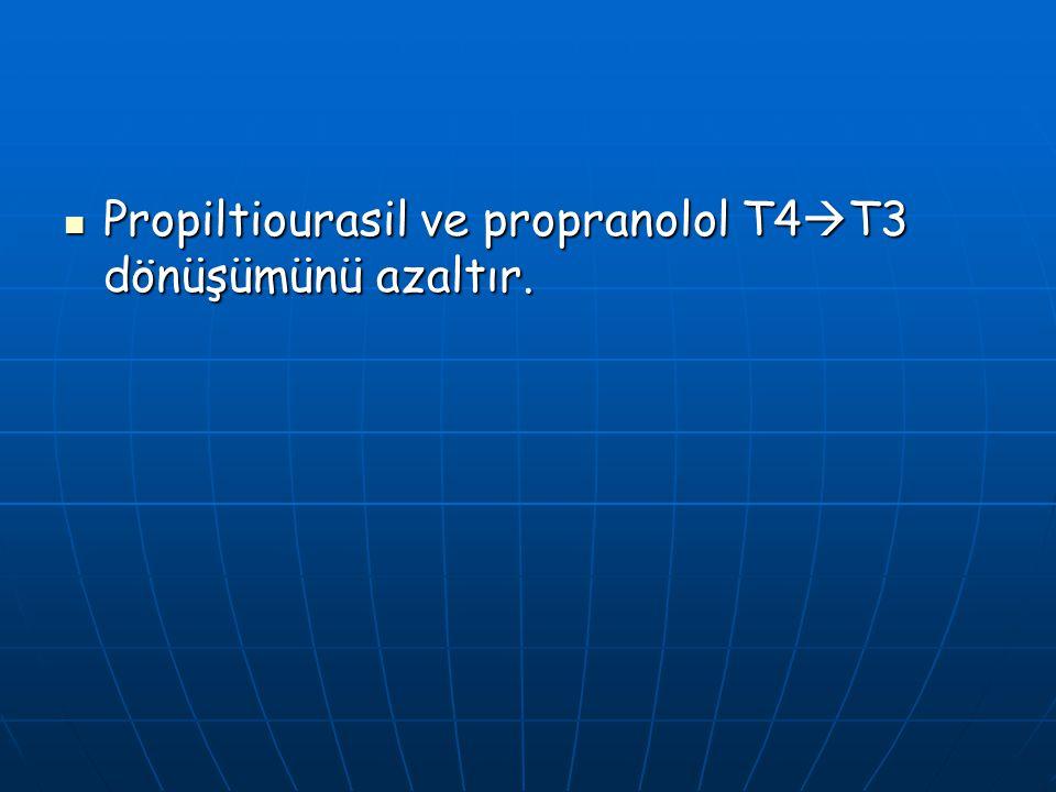 Propiltiourasil ve propranolol T4  T3 dönüşümünü azaltır. Propiltiourasil ve propranolol T4  T3 dönüşümünü azaltır.