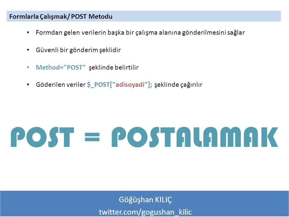 Göğüşhan KILIÇ twitter.com/gogushan_kilic Formlarla Çalışmak/ POST Metodu Formdan gelen verilerin başka bir çalışma alanına gönderilmesini sağlar Güve