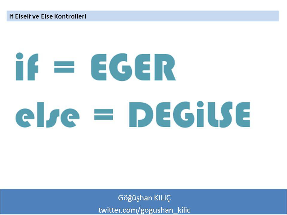 Göğüşhan KILIÇ twitter.com/gogushan_kilic if Elseif ve Else Kontrolleri