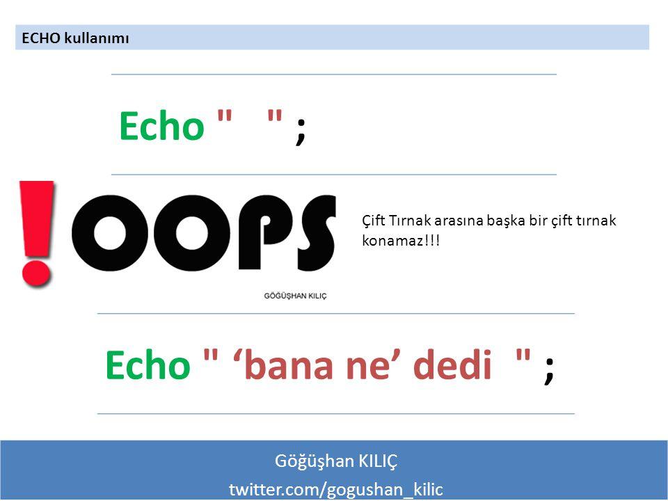 Göğüşhan KILIÇ twitter.com/gogushan_kilic ECHO kullanımı Çift Tırnak arasına başka bir çift tırnak konamaz!!! Echo