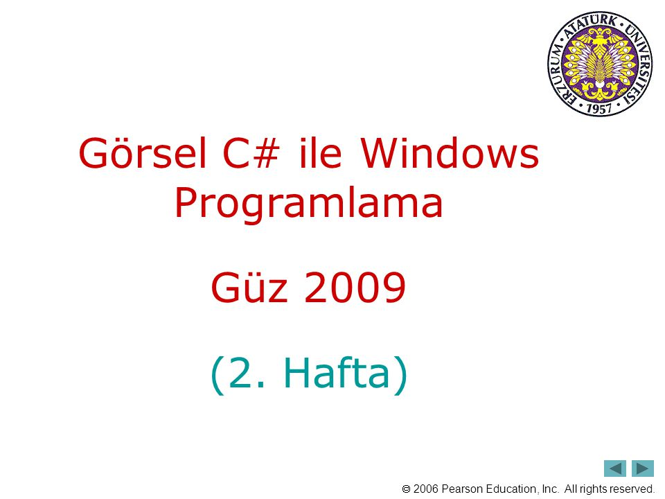  2006 Pearson Education, Inc. All rights reserved. Görsel C# ile Windows Programlama Güz 2009 (2. Hafta)