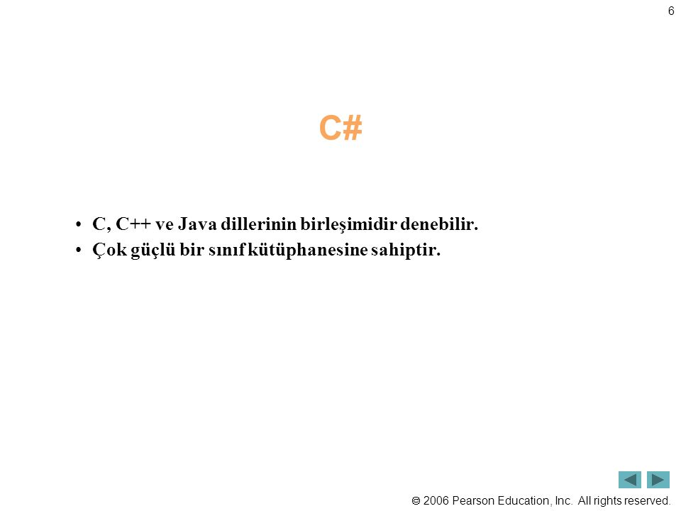 6 C# C, C++ ve Java dillerinin birleşimidir denebilir. Çok güçlü bir sınıf kütüphanesine sahiptir.