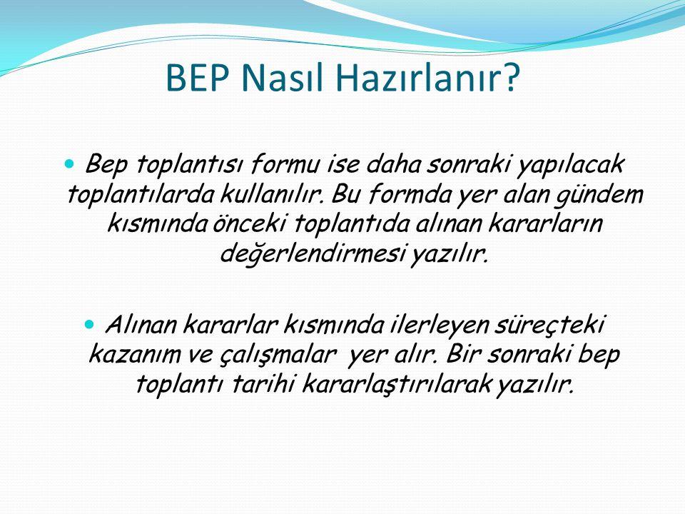 BEP Nasıl Hazırlanır.Bep toplantısı formu ise daha sonraki yapılacak toplantılarda kullanılır.