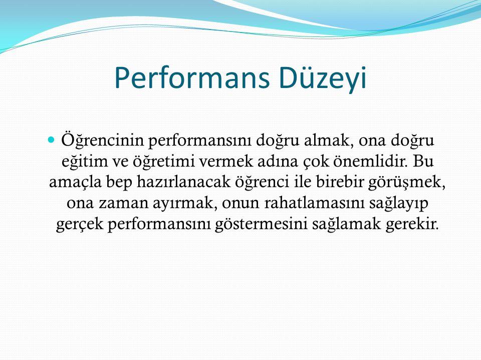 Performans Düzeyi Ö ğ rencinin performansını do ğ ru almak, ona do ğ ru e ğ itim ve ö ğ retimi vermek adına çok önemlidir.