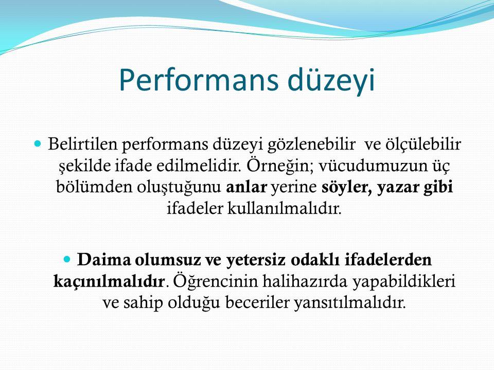 Performans düzeyi Belirtilen performans düzeyi gözlenebilir ve ölçülebilir ş ekilde ifade edilmelidir.