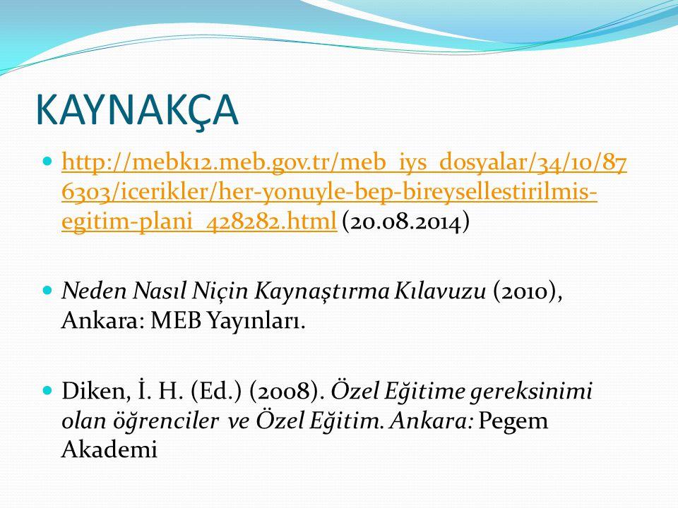 KAYNAKÇA http://mebk12.meb.gov.tr/meb_iys_dosyalar/34/10/87 6303/icerikler/her-yonuyle-bep-bireysellestirilmis- egitim-plani_428282.html (20.08.2014) http://mebk12.meb.gov.tr/meb_iys_dosyalar/34/10/87 6303/icerikler/her-yonuyle-bep-bireysellestirilmis- egitim-plani_428282.html Neden Nasıl Niçin Kaynaştırma Kılavuzu (2010), Ankara: MEB Yayınları.