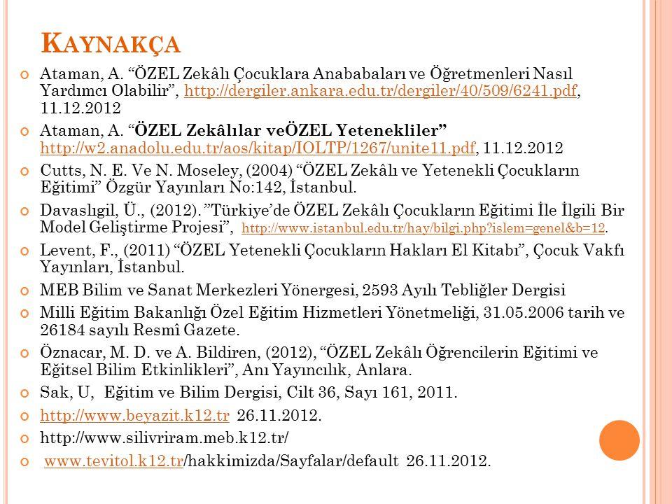 """K AYNAKÇA Ataman, A. """"ÖZEL Zekâlı Çocuklara Anababaları ve Öğretmenleri Nasıl Yardımcı Olabilir"""", http://dergiler.ankara.edu.tr/dergiler/40/509/6241.p"""