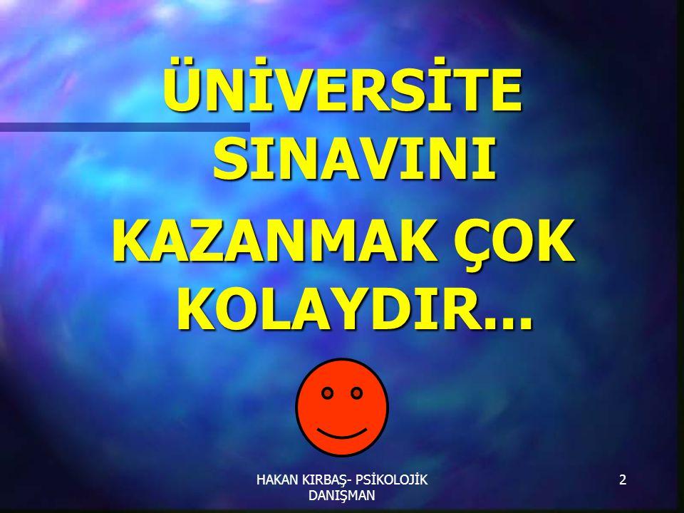 HAKAN KIRBAŞ- PSİKOLOJİK DANIŞMAN 2 ÜNİVERSİTE SINAVINI KAZANMAK ÇOK KOLAYDIR...