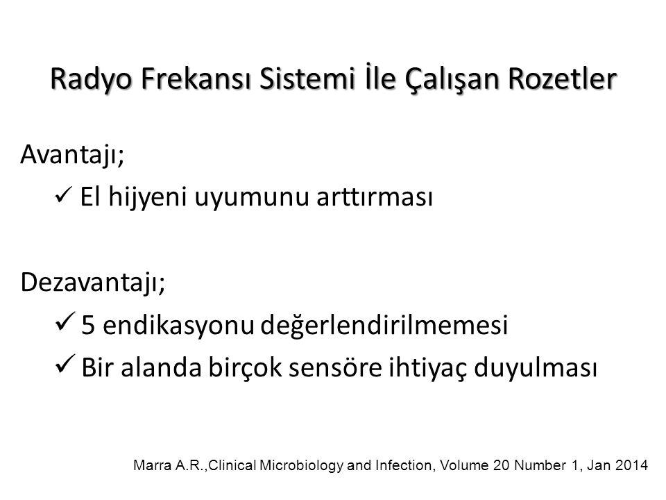 Avantajı; El hijyeni uyumunu arttırması Dezavantajı; 5 endikasyonu değerlendirilmemesi Bir alanda birçok sensöre ihtiyaç duyulması Marra A.R.,Clinical Microbiology and Infection, Volume 20 Number 1, Jan 2014