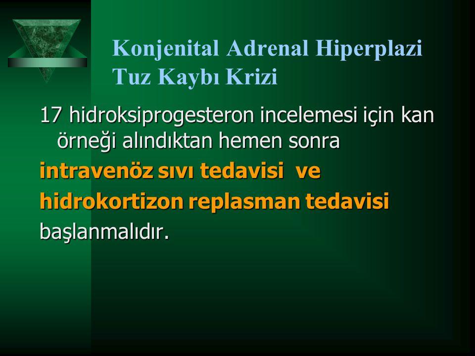 Konjenital Adrenal Hiperplazi Tuz Kaybı Krizi 17 hidroksiprogesteron incelemesi için kan örneği alındıktan hemen sonra intravenöz sıvı tedavisi ve hid