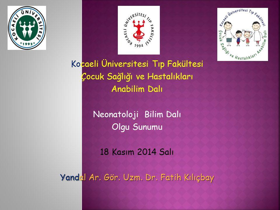 Kocaeli Üniversitesi Tıp Fakültesi Çocuk Sağlığı ve Hastalıkları Anabilim Dalı Neonatoloji Bilim Dalı Olgu Sunumu 18 Kasım 2014 Salı Yandal Ar.