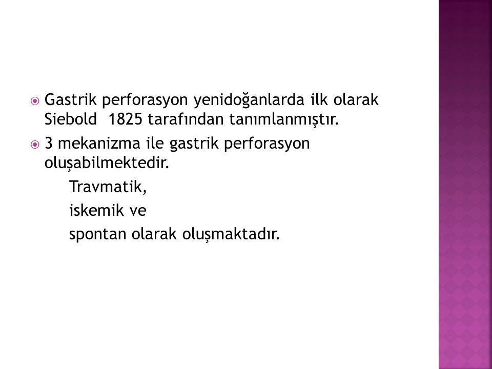  Gastrik perforasyon yenidoğanlarda ilk olarak Siebold 1825 tarafından tanımlanmıştır.