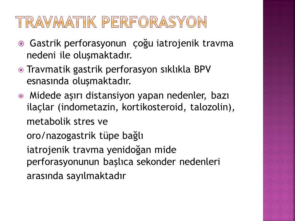  Gastrik perforasyonun çoğu iatrojenik travma nedeni ile oluşmaktadır.  Travmatik gastrik perforasyon sıklıkla BPV esnasında oluşmaktadır.  Midede
