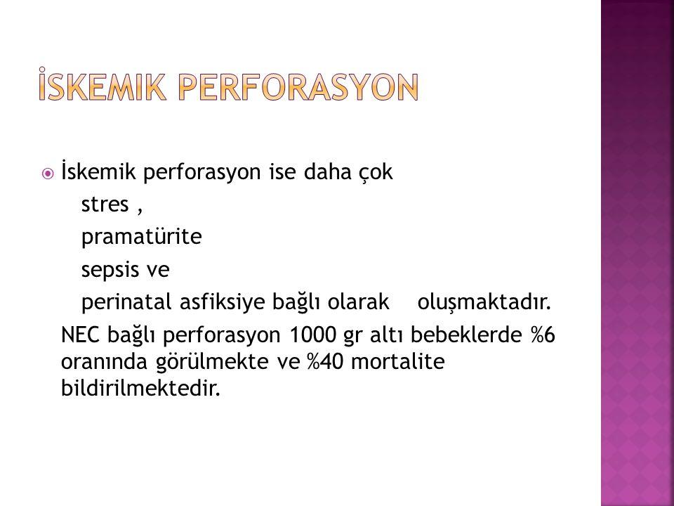  İskemik perforasyon ise daha çok stres, pramatürite sepsis ve perinatal asfiksiye bağlı olarak oluşmaktadır.