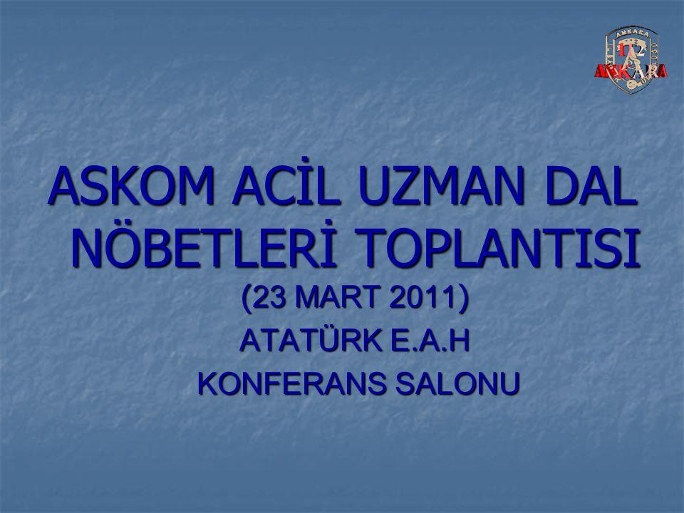 ASKOM ACİL UZMAN DAL NÖBETLERİ TOPLANTISI ( 23 MART 2011 ) ATATÜRK E.A.H ATATÜRK E.A.H KONFERANS SALONU KONFERANS SALONU