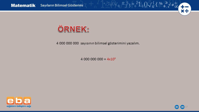 17 Sayıların Bilimsel Gösterimi 4 000 000 000 sayısının bilimsel gösterimini yazalım.