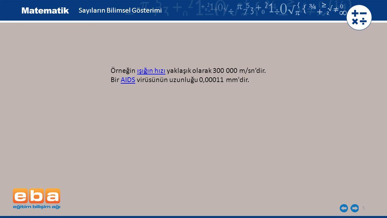 16 Sayıların Bilimsel Gösterimi 4 000 000 000 sayısının bilimsel gösterimini yazalım.