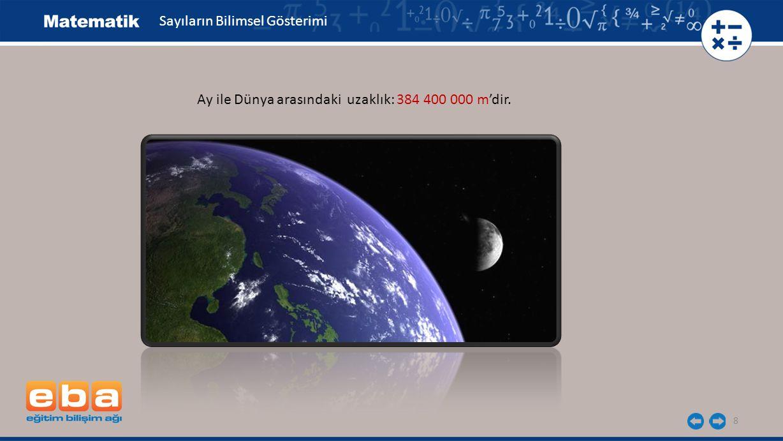 9 Sayıların Bilimsel Gösterimi Ay ile Dünya arasındaki uzaklığı bilimsel olarak gösterelim: Ay ile Dünya arasındaki uzaklık: 384 400 000 m = 3,844x10 8 m'dir.