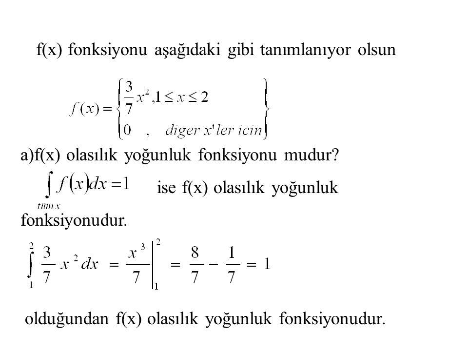 f(x) fonksiyonu aşağıdaki gibi tanımlanıyor olsun a)f(x) olasılık yoğunluk fonksiyonu mudur? ise f(x) olasılık yoğunluk fonksiyonudur. olduğundan f(x)