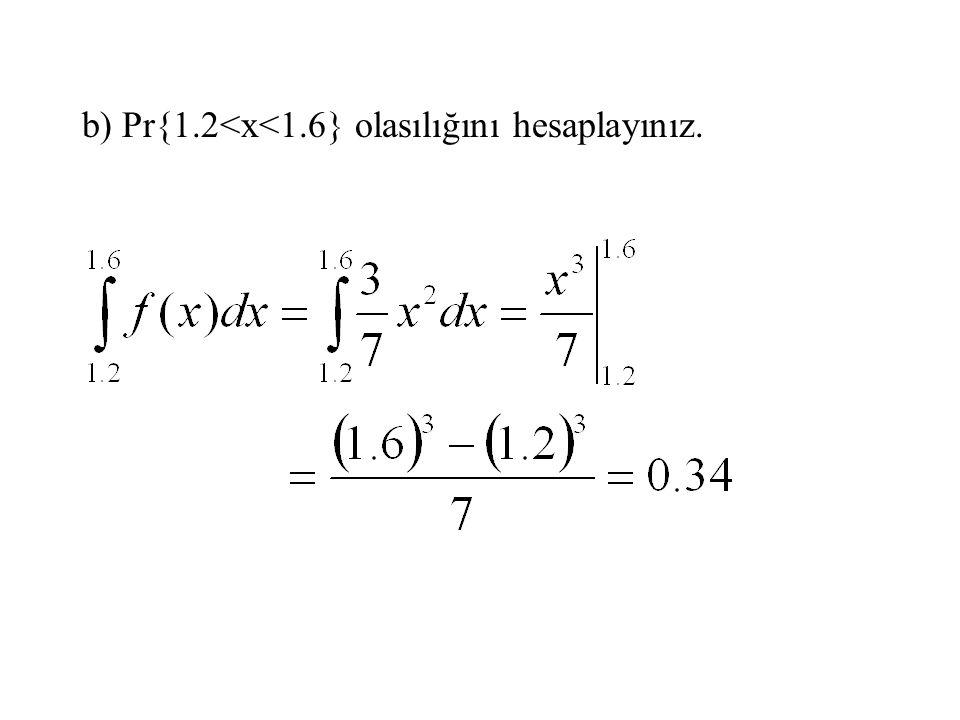 b) Pr{1.2<x<1.6} olasılığını hesaplayınız.