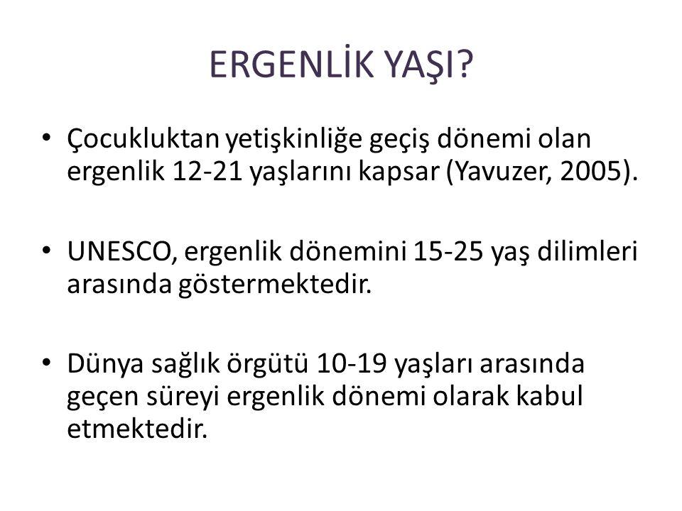 ERGENLİK YAŞI? Çocukluktan yetişkinliğe geçiş dönemi olan ergenlik 12-21 yaşlarını kapsar (Yavuzer, 2005). UNESCO, ergenlik dönemini 15-25 yaş dilimle