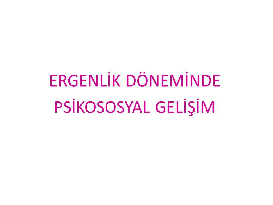 ERGENLİK DÖNEMİNDE PSİKOSOSYAL GELİŞİM