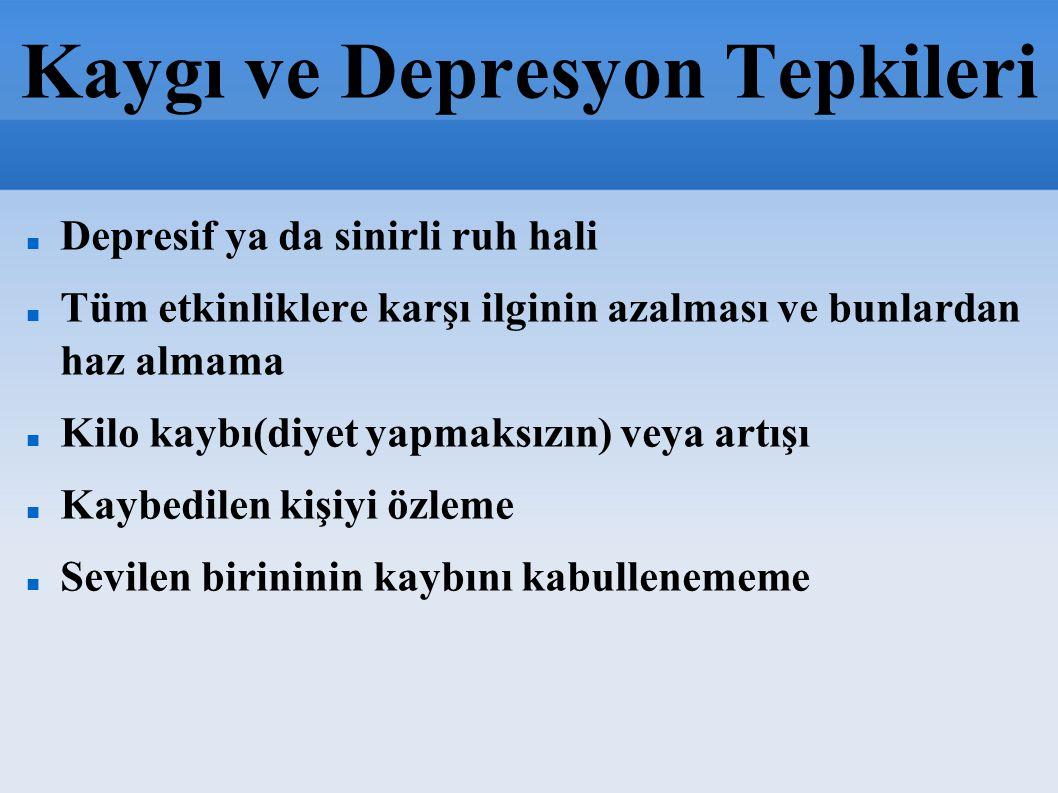 Kaygı ve Depresyon Tepkileri Depresif ya da sinirli ruh hali Tüm etkinliklere karşı ilginin azalması ve bunlardan haz almama Kilo kaybı(diyet yapmaksı