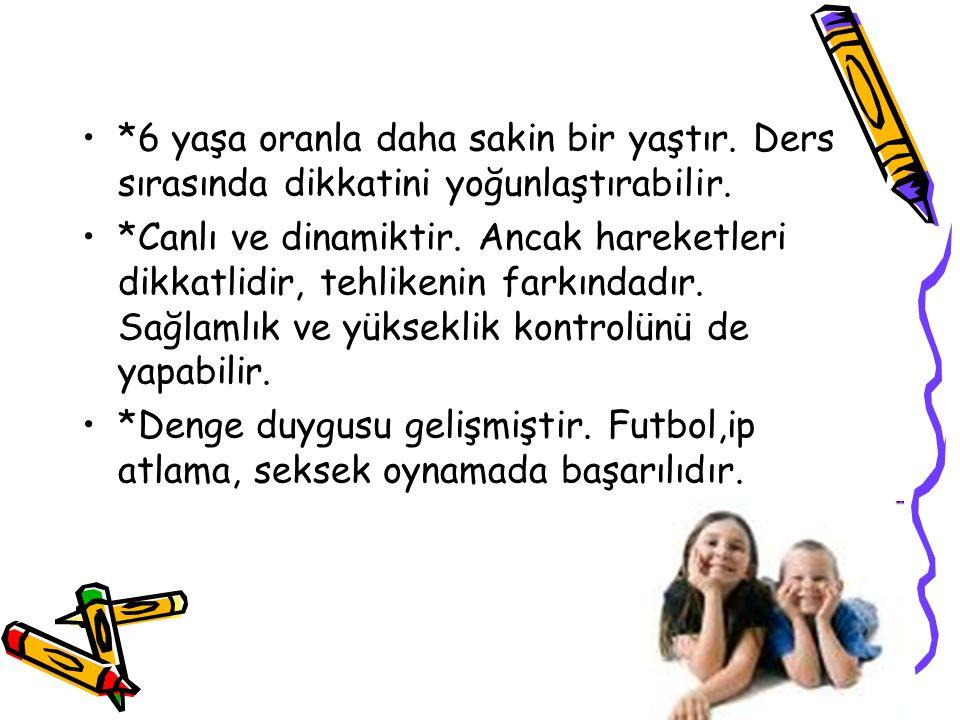 *6 yaşa oranla daha sakin bir yaştır.Ders sırasında dikkatini yoğunlaştırabilir.