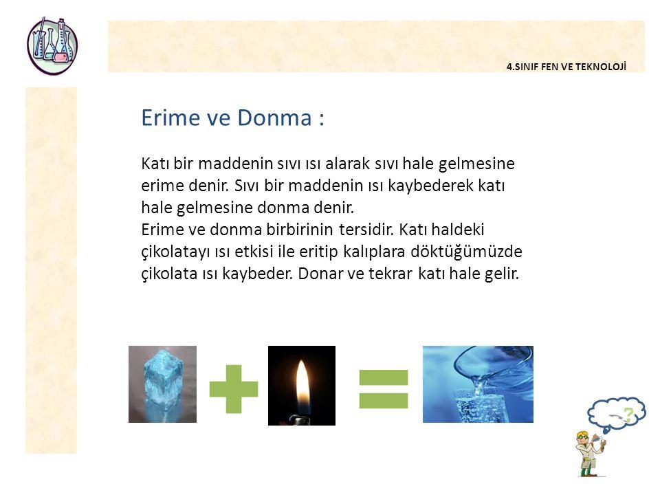 4.SINIF FEN VE TEKNOLOJİ Erime ve Donma : Katı bir maddenin sıvı ısı alarak sıvı hale gelmesine erime denir.