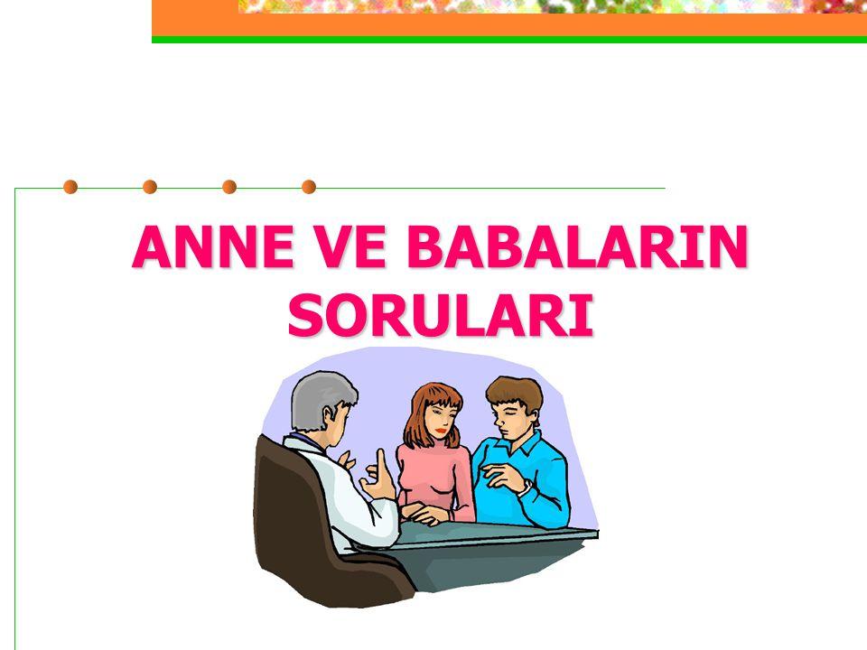 ANNE VE BABALARIN SORULARI