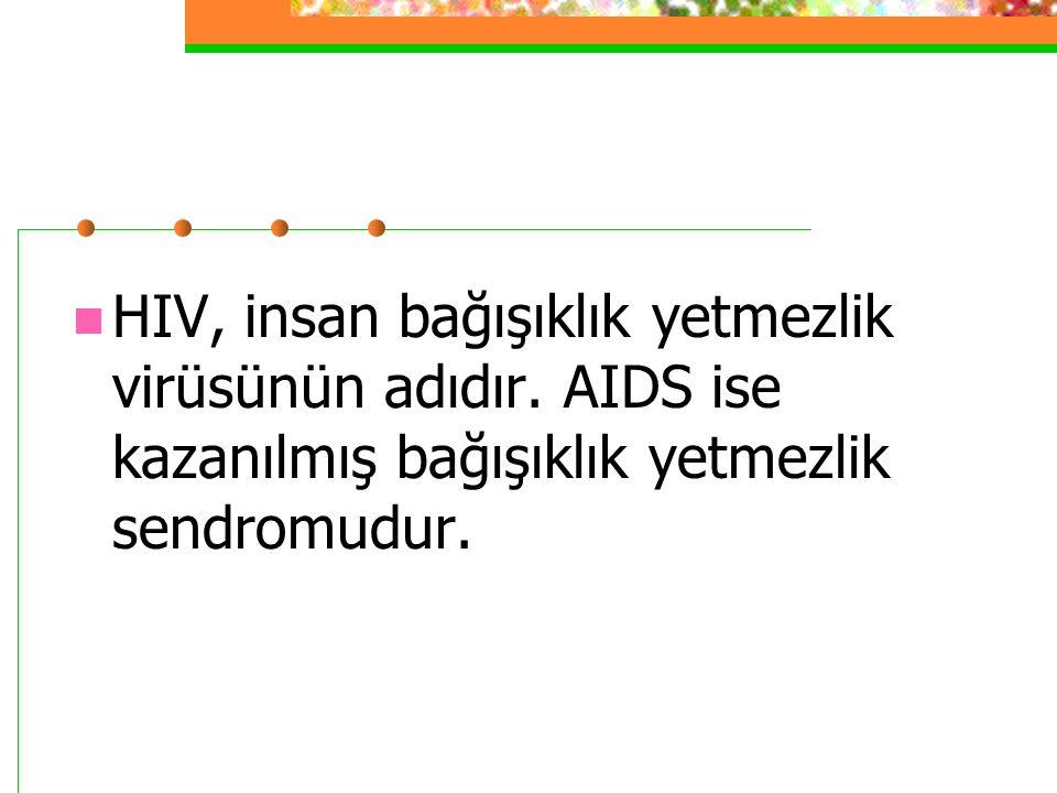 HIV, insan bağışıklık yetmezlik virüsünün adıdır. AIDS ise kazanılmış bağışıklık yetmezlik sendromudur.