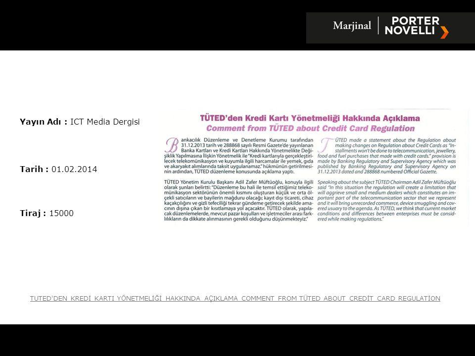 Yayın Adı : ICT Media Dergisi Tarih : 01.02.2014 Tiraj : 15000 TUTED'DEN KREDİ KARTI Y Ö NETMELİĞİ HAKKINDA A Ç IKLAMA COMMENT FROM T Ü TED ABOUT CRED