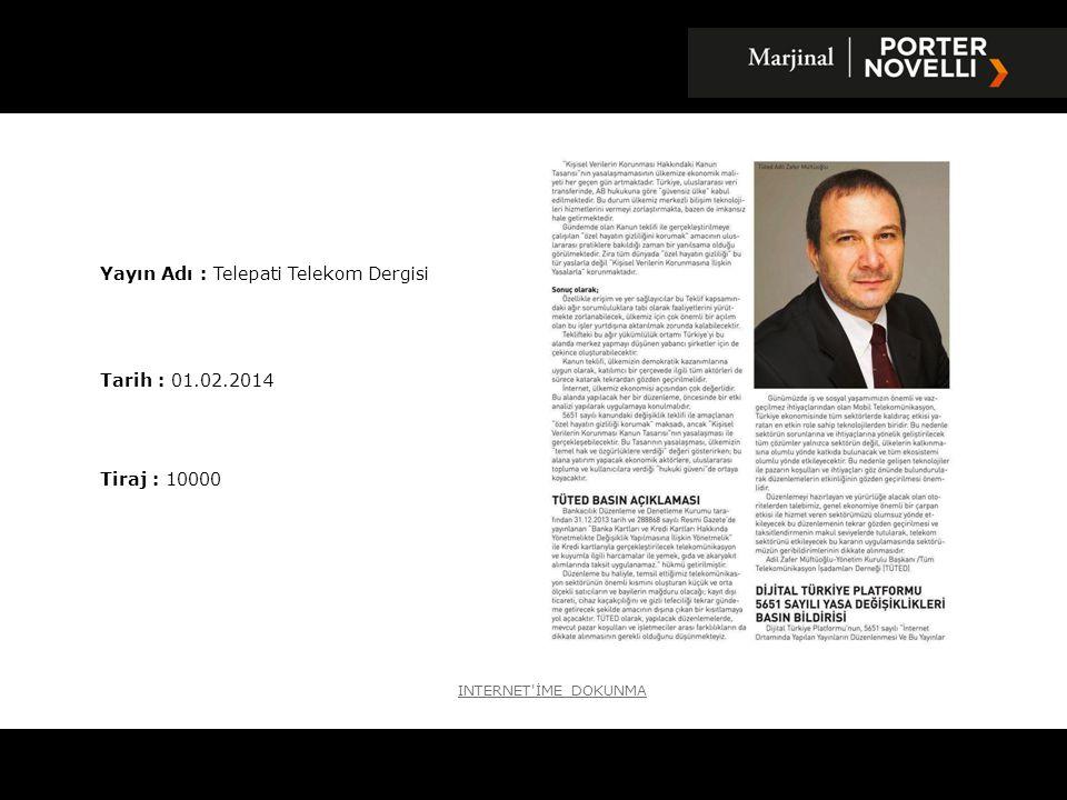 Yayın Adı : Telepati Telekom Dergisi Tarih : 01.02.2014 Tiraj : 10000 INTERNET'İME DOKUNMA
