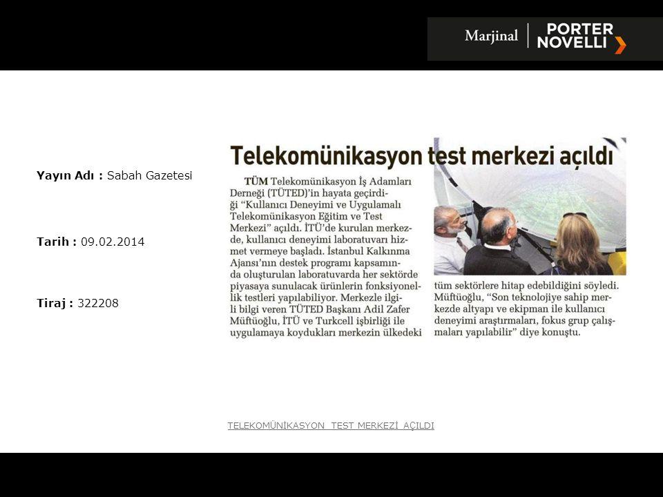 Yayın Adı : Sabah Gazetesi Tarih : 09.02.2014 Tiraj : 322208 TELEKOM Ü NİKASYON TEST MERKEZİ A Ç ILDI