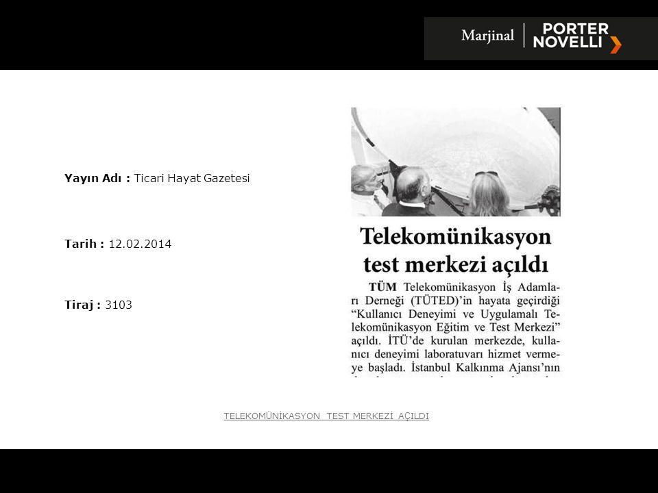 Yayın Adı : Ticari Hayat Gazetesi Tarih : 12.02.2014 Tiraj : 3103 TELEKOM Ü NİKASYON TEST MERKEZİ A Ç ILDI