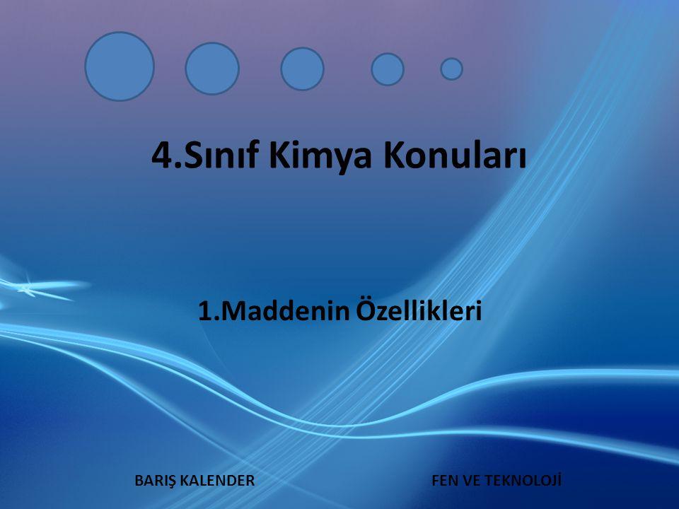 BARIŞ KALENDERFEN VE TEKNOLOJİ 4.Sınıf Kimya Konuları 1.Maddenin Özellikleri