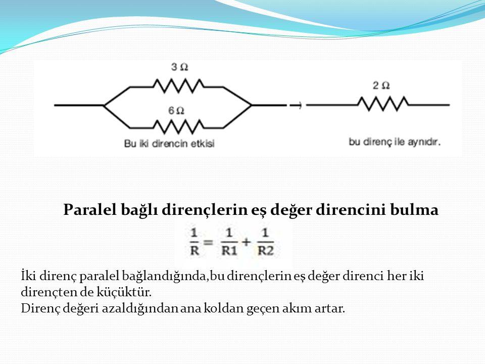 Paralel bağlı dirençlerin eş değer direncini bulma İki direnç paralel bağlandığında,bu dirençlerin eş değer direnci her iki dirençten de küçüktür. Dir