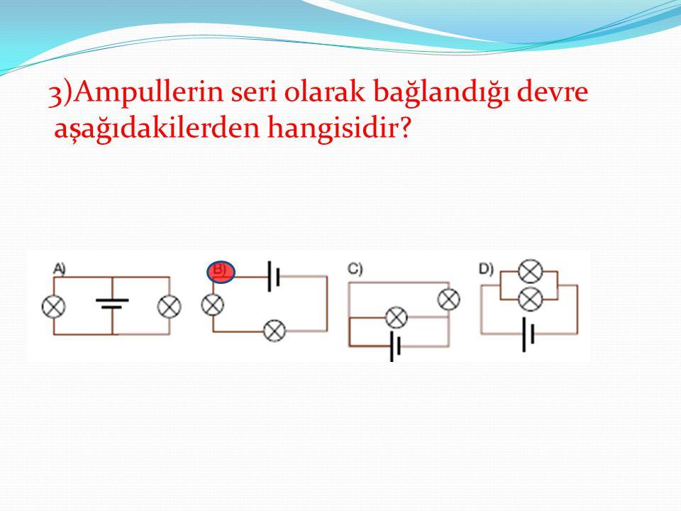 3)Ampullerin seri olarak bağlandığı devre aşağıdakilerden hangisidir?