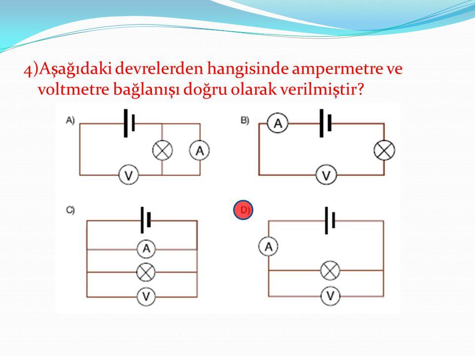 4)Aşağıdaki devrelerden hangisinde ampermetre ve voltmetre bağlanışı doğru olarak verilmiştir?